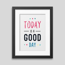 Today is a good day Framed poster
